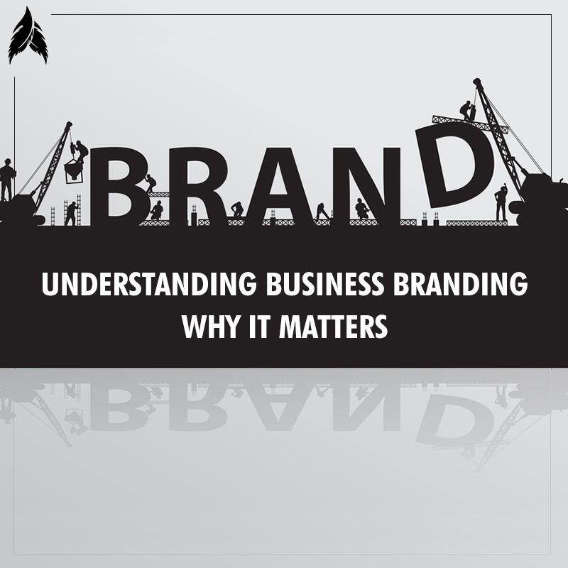 Understanding Business Branding: Why It Matters
