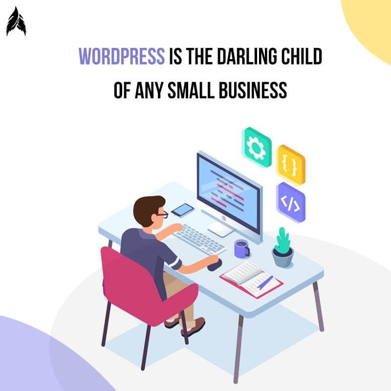 WordPress is the darling child of any small business, here's why!