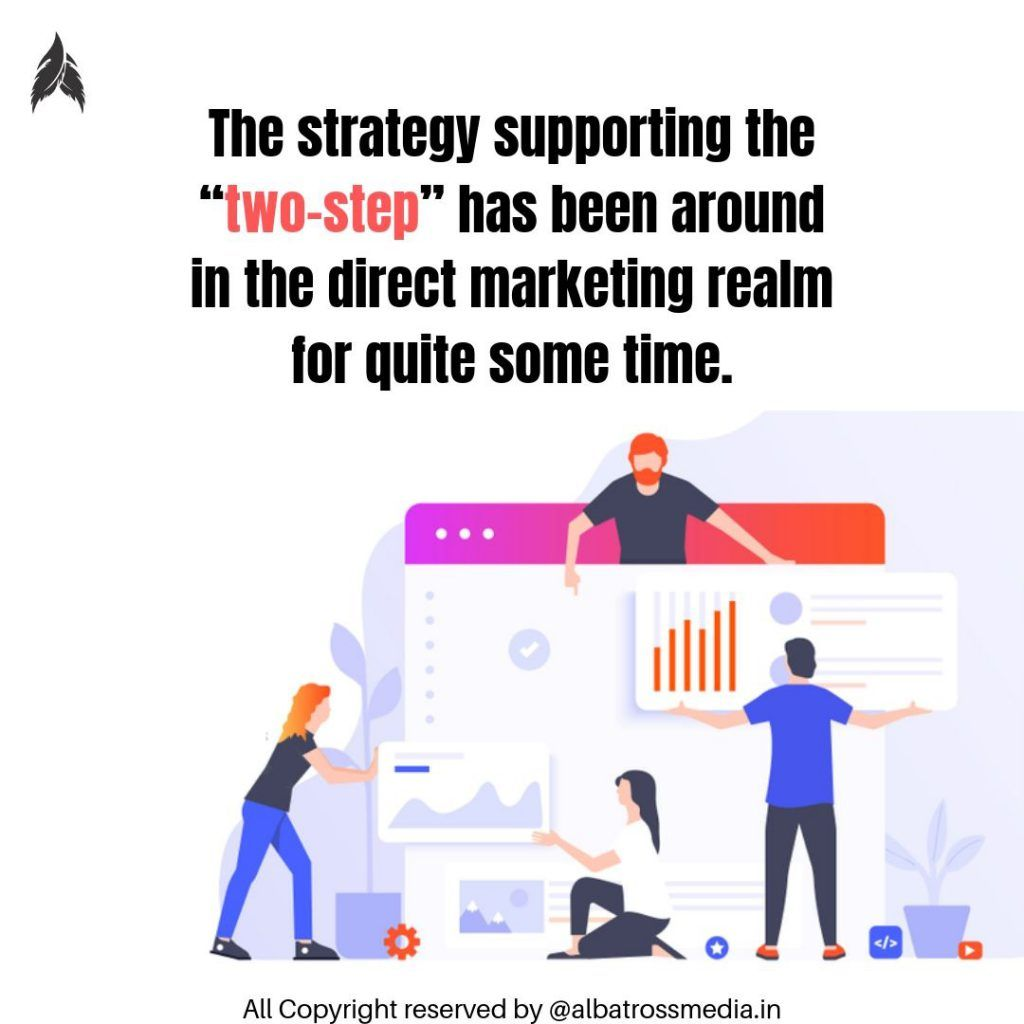 """The strategy supporting the """"two-step"""" has been around in the direct marketing realm for quite some time."""